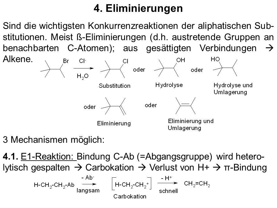 4. Eliminierungen Sind die wichtigsten Konkurrenzreaktionen der aliphatischen Sub- stitutionen. Meist ß-Eliminierungen (d.h. austretende Gruppen an be