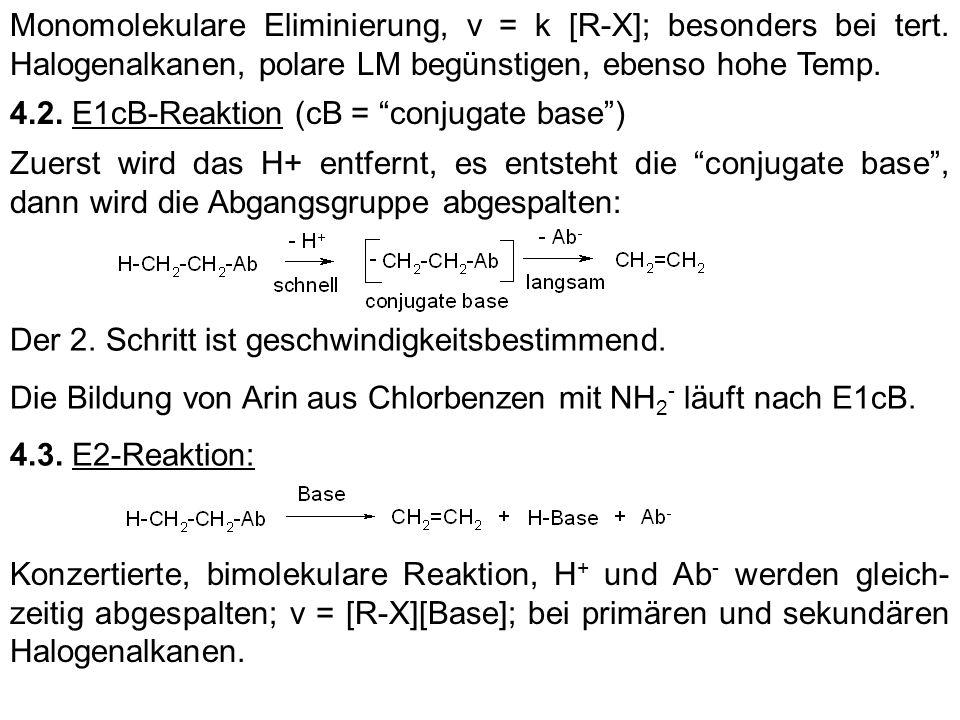 Monomolekulare Eliminierung, v = k [R-X]; besonders bei tert. Halogenalkanen, polare LM begünstigen, ebenso hohe Temp. 4.2. E1cB-Reaktion (cB = conjug