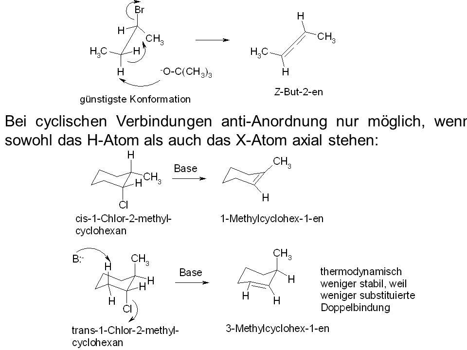Bei cyclischen Verbindungen anti-Anordnung nur möglich, wenn sowohl das H-Atom als auch das X-Atom axial stehen: