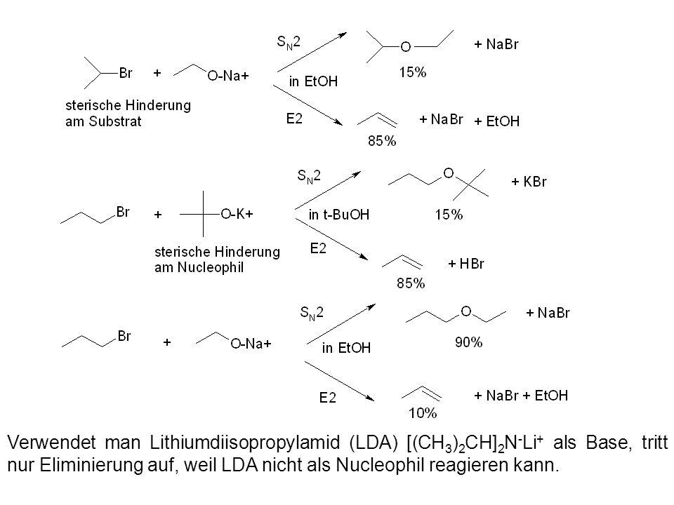 Verwendet man Lithiumdiisopropylamid (LDA) [(CH 3 ) 2 CH] 2 N - Li + als Base, tritt nur Eliminierung auf, weil LDA nicht als Nucleophil reagieren kan