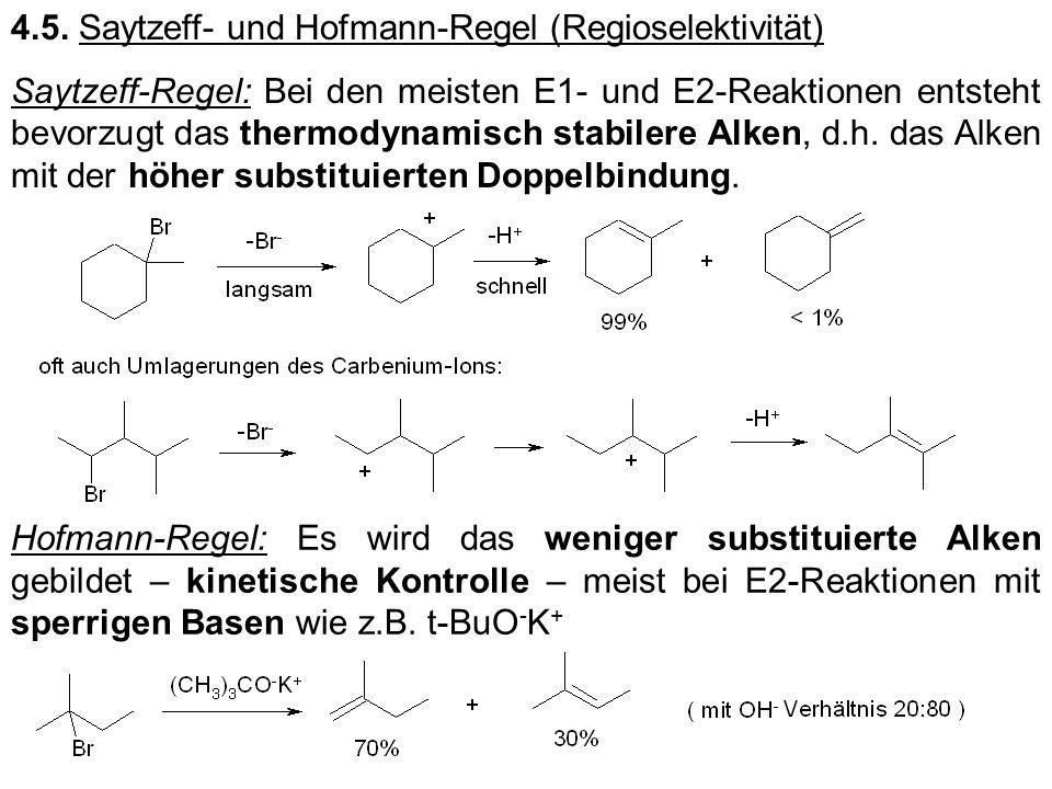 4.5. Saytzeff- und Hofmann-Regel (Regioselektivität) Saytzeff-Regel: Bei den meisten E1- und E2-Reaktionen entsteht bevorzugt das thermodynamisch stab