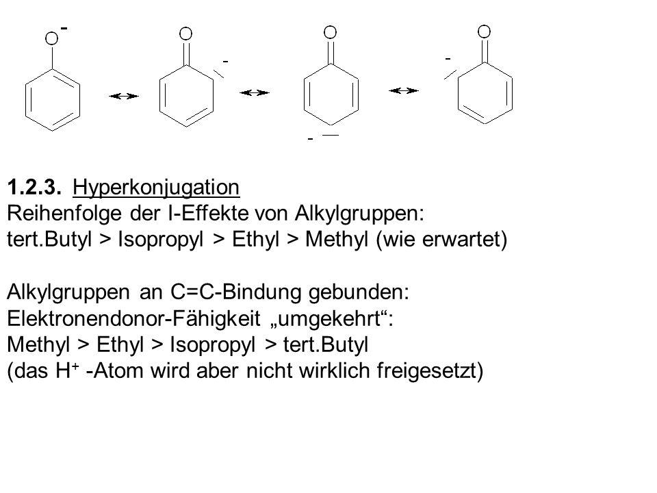 1.2.3.Hyperkonjugation Reihenfolge der I-Effekte von Alkylgruppen: tert.Butyl > Isopropyl > Ethyl > Methyl (wie erwartet) Alkylgruppen an C=C-Bindung