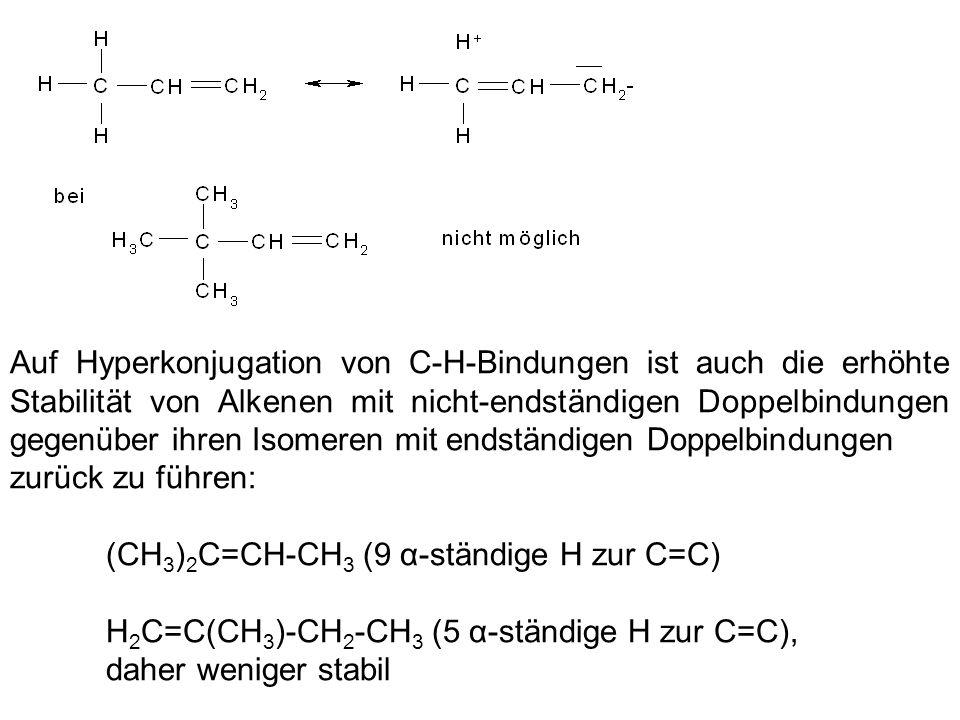 Auf Hyperkonjugation von C-H-Bindungen ist auch die erhöhte Stabilität von Alkenen mit nicht-endständigen Doppelbindungen gegenüber ihren Isomeren mit