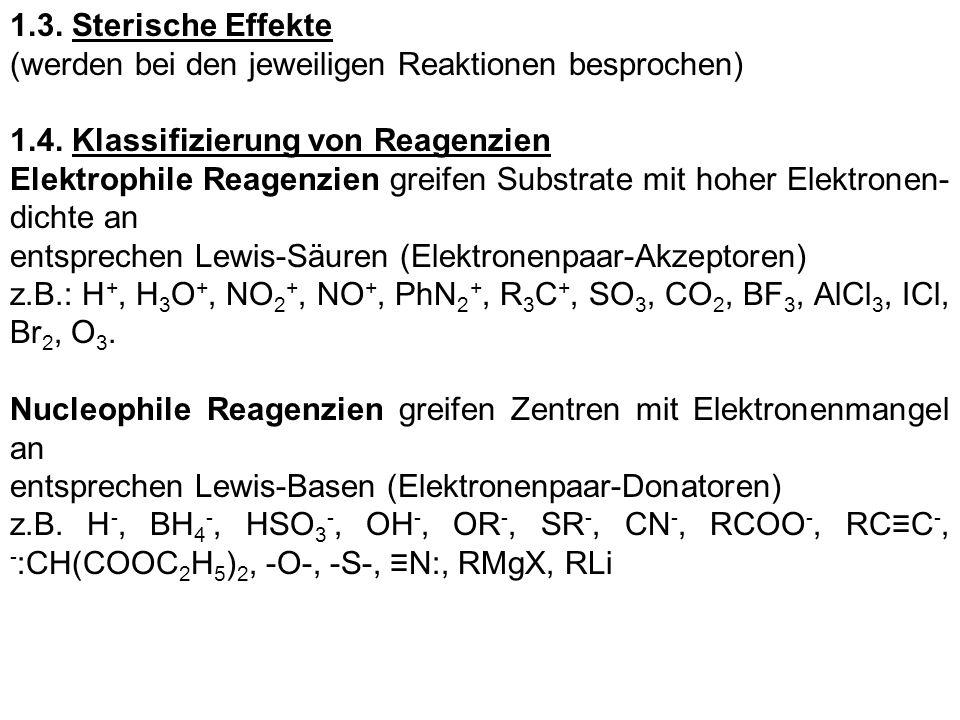 1.3. Sterische Effekte (werden bei den jeweiligen Reaktionen besprochen) 1.4. Klassifizierung von Reagenzien Elektrophile Reagenzien greifen Substrate