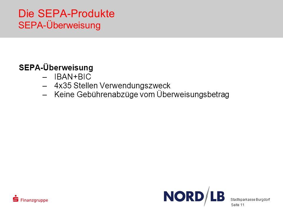 Seite 11 Die SEPA-Produkte SEPA-Überweisung SEPA-Überweisung –IBAN+BIC –4x35 Stellen Verwendungszweck –Keine Gebührenabzüge vom Überweisungsbetrag Stadtsparkasse Burgdorf