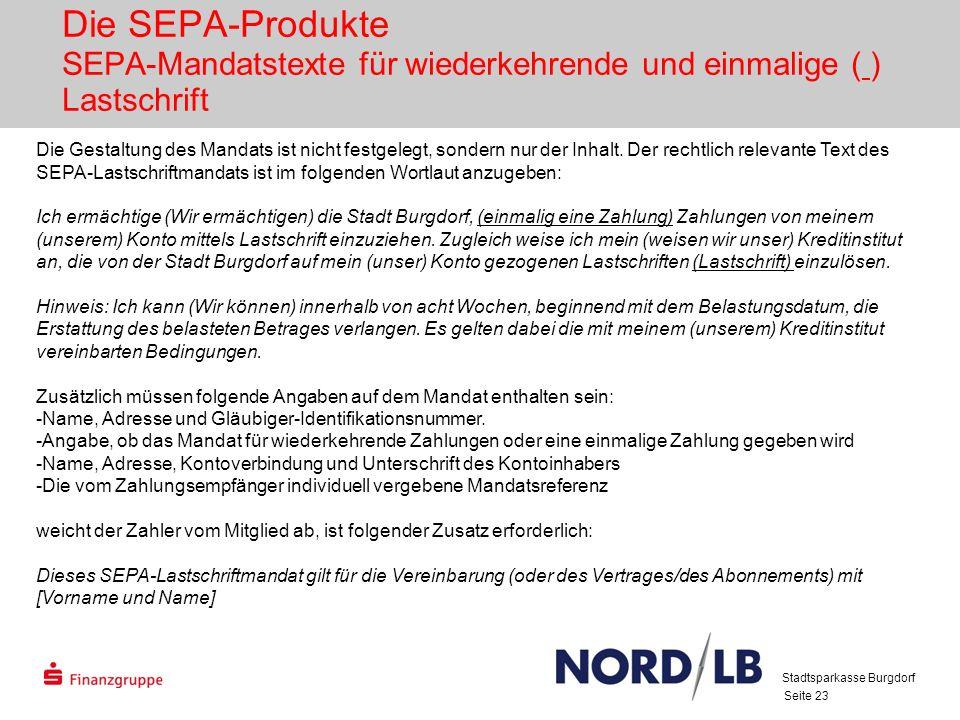 Seite 23 Die SEPA-Produkte SEPA-Mandatstexte für wiederkehrende und einmalige ( ) Lastschrift Die Gestaltung des Mandats ist nicht festgelegt, sondern