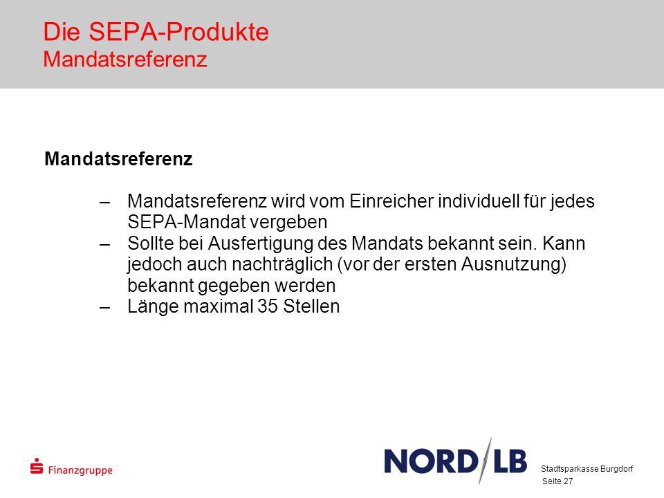 Seite 27 Die SEPA-Produkte Mandatsreferenz Mandatsreferenz –Mandatsreferenz wird vom Einreicher individuell für jedes SEPA-Mandat vergeben –Sollte bei