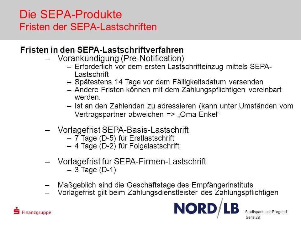 Seite 28 Die SEPA-Produkte Fristen der SEPA-Lastschriften Fristen in den SEPA-Lastschriftverfahren –Vorankündigung (Pre-Notification) –Erforderlich vo
