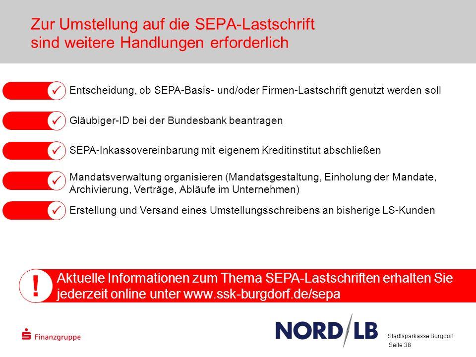 Seite 38 Zur Umstellung auf die SEPA-Lastschrift sind weitere Handlungen erforderlich Entscheidung, ob SEPA-Basis- und/oder Firmen-Lastschrift genutzt