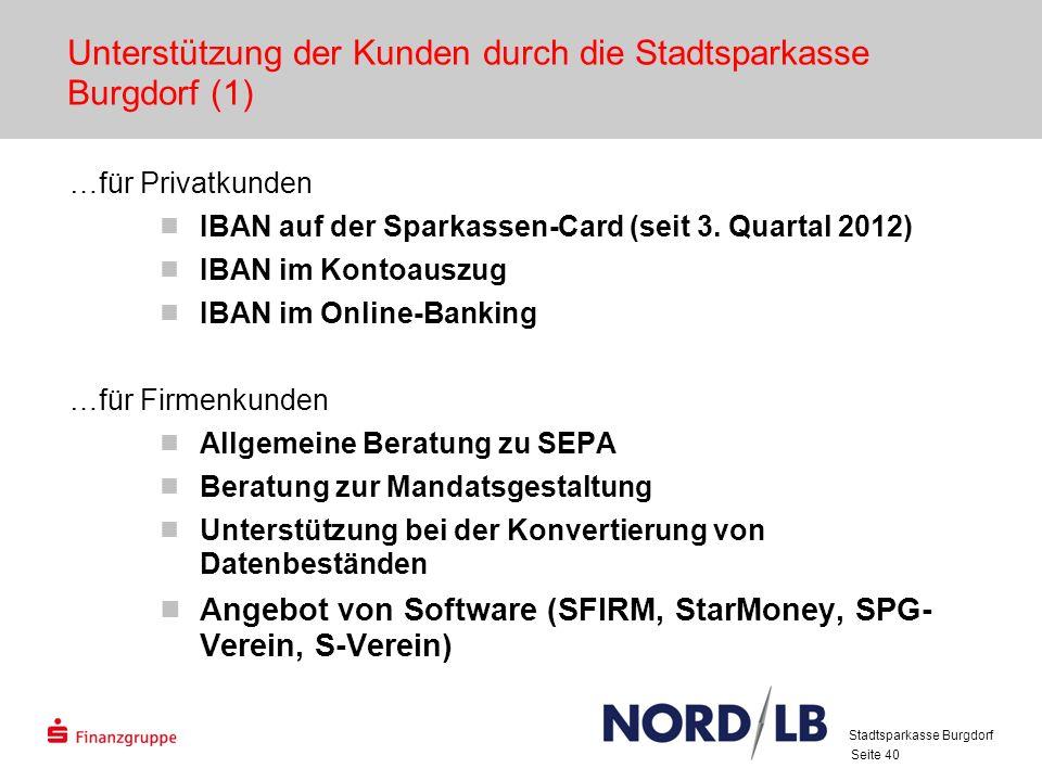 Seite 40 Unterstützung der Kunden durch die Stadtsparkasse Burgdorf (1) …für Privatkunden IBAN auf der Sparkassen-Card (seit 3. Quartal 2012) IBAN im
