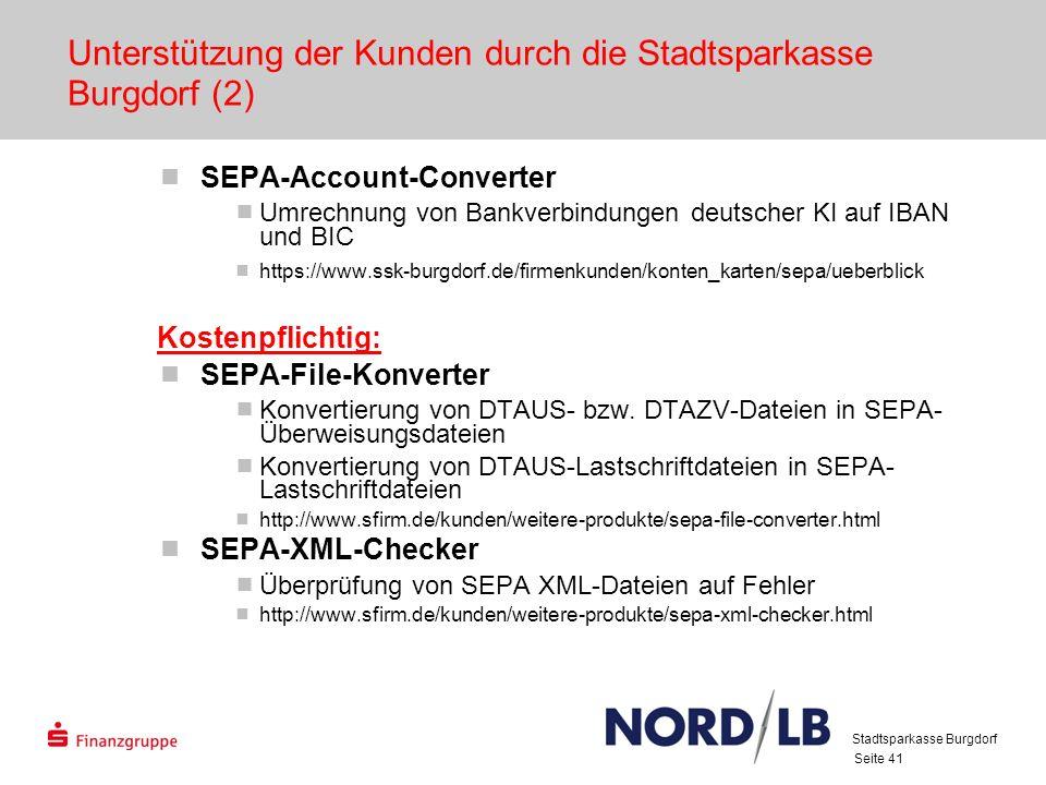 Seite 41 Unterstützung der Kunden durch die Stadtsparkasse Burgdorf (2) SEPA-Account-Converter Umrechnung von Bankverbindungen deutscher KI auf IBAN und BIC https://www.ssk-burgdorf.de/firmenkunden/konten_karten/sepa/ueberblick Kostenpflichtig: SEPA-File-Konverter Konvertierung von DTAUS- bzw.