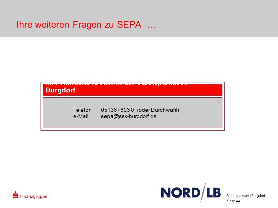 Seite 44 Ihre weiteren Fragen zu SEPA … Stadtsparkasse Burgdorf Ihre Kundenbetreuer in der Stadtsparkasse Burgdorf Telefon05136 / 803 0 (oder Durchwahl) e-Mailsepa@ssk-burgdorf.de