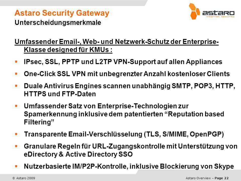 Astaro Overview – Page 22 © Astaro 2009 Astaro Security Gateway Unterscheidungsmerkmale Umfassender Email-, Web- und Netzwerk-Schutz der Enterprise- K