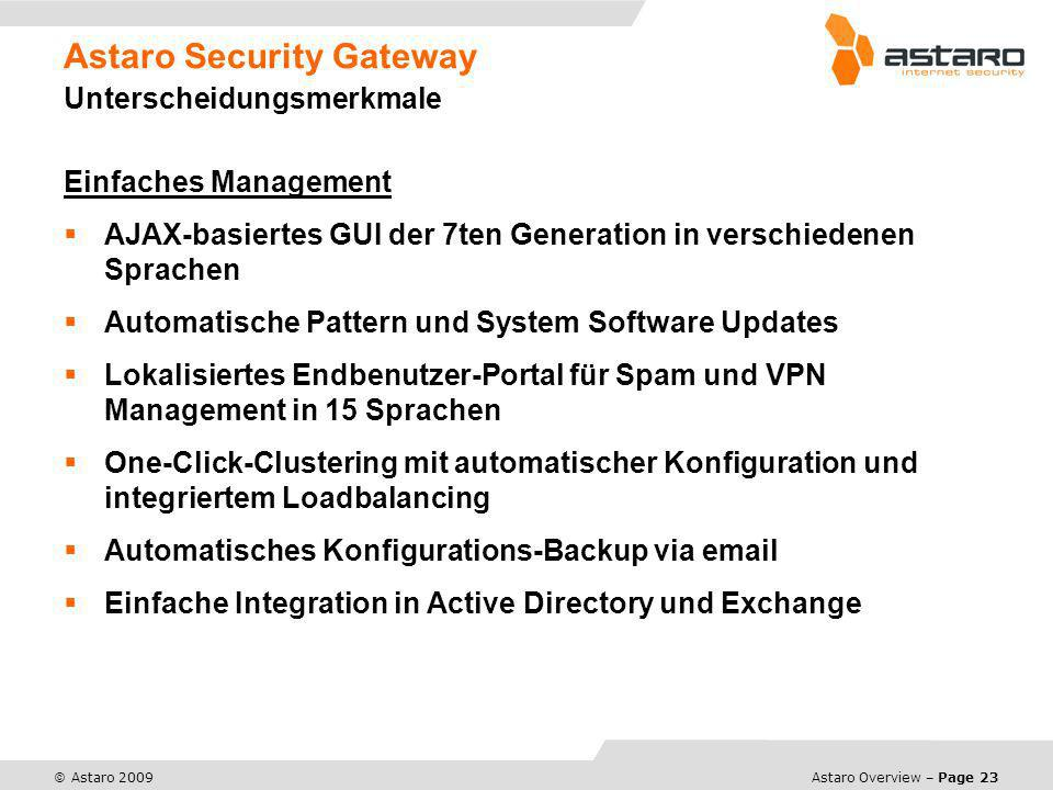 Astaro Overview – Page 23 © Astaro 2009 Astaro Security Gateway Unterscheidungsmerkmale Einfaches Management AJAX-basiertes GUI der 7ten Generation in