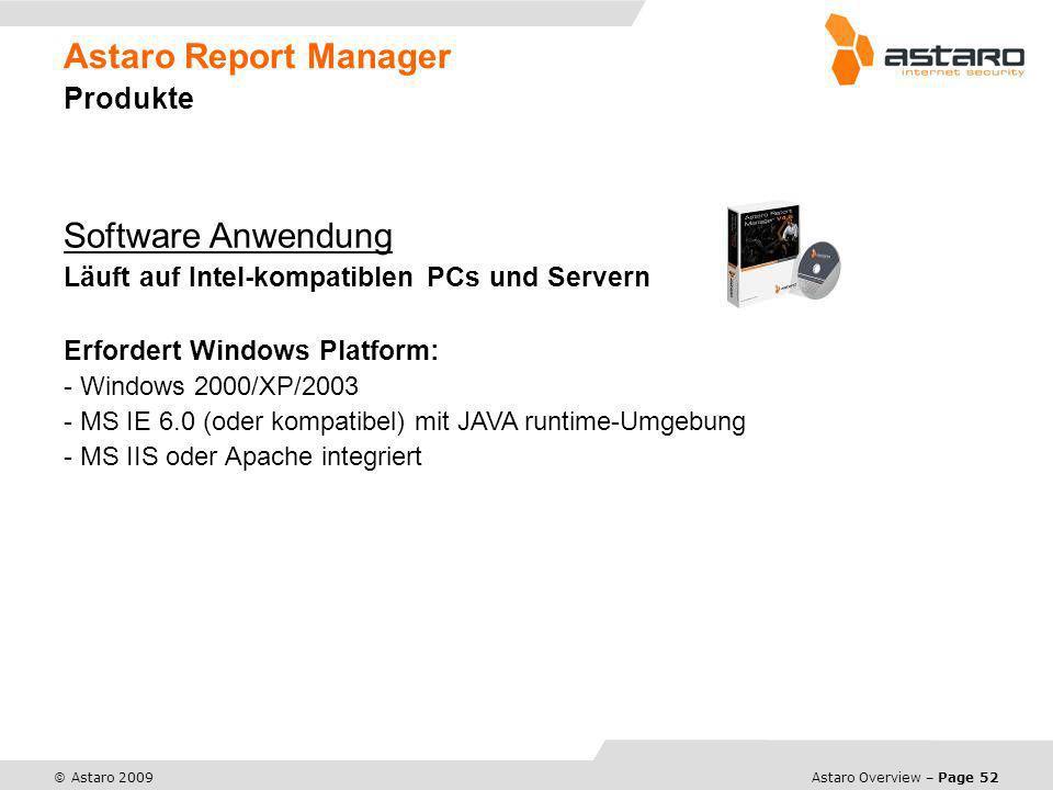 Astaro Overview – Page 52 © Astaro 2009 Astaro Report Manager Produkte Software Anwendung Läuft auf Intel-kompatiblen PCs und Servern Erfordert Window