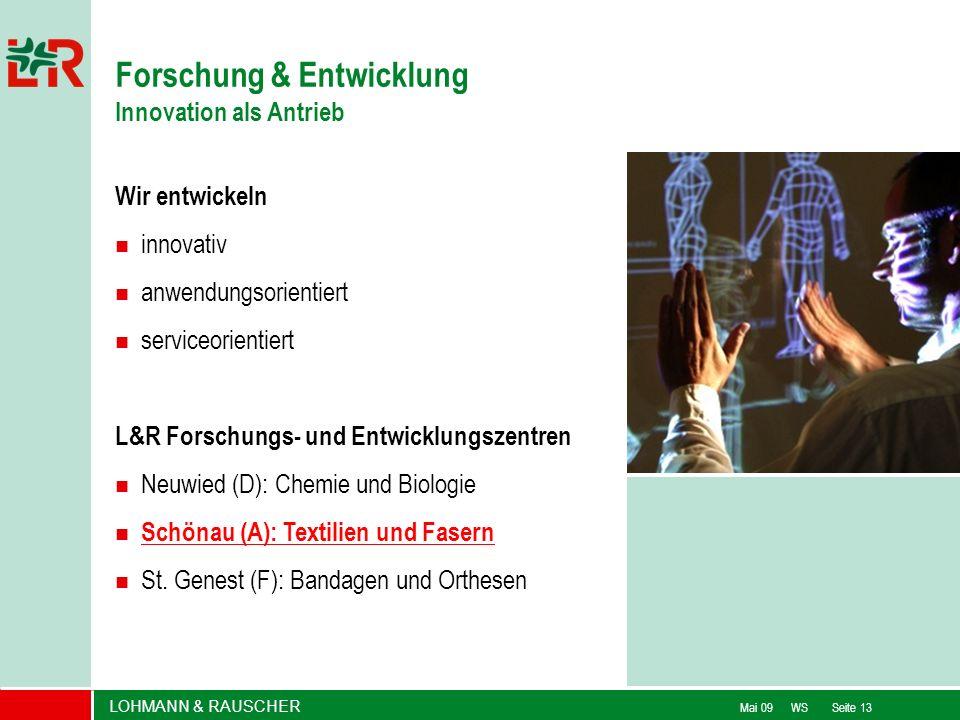 LOHMANN & RAUSCHER Mai 09 WS Seite 13 Wir entwickeln innovativ anwendungsorientiert serviceorientiert L&R Forschungs- und Entwicklungszentren Neuwied