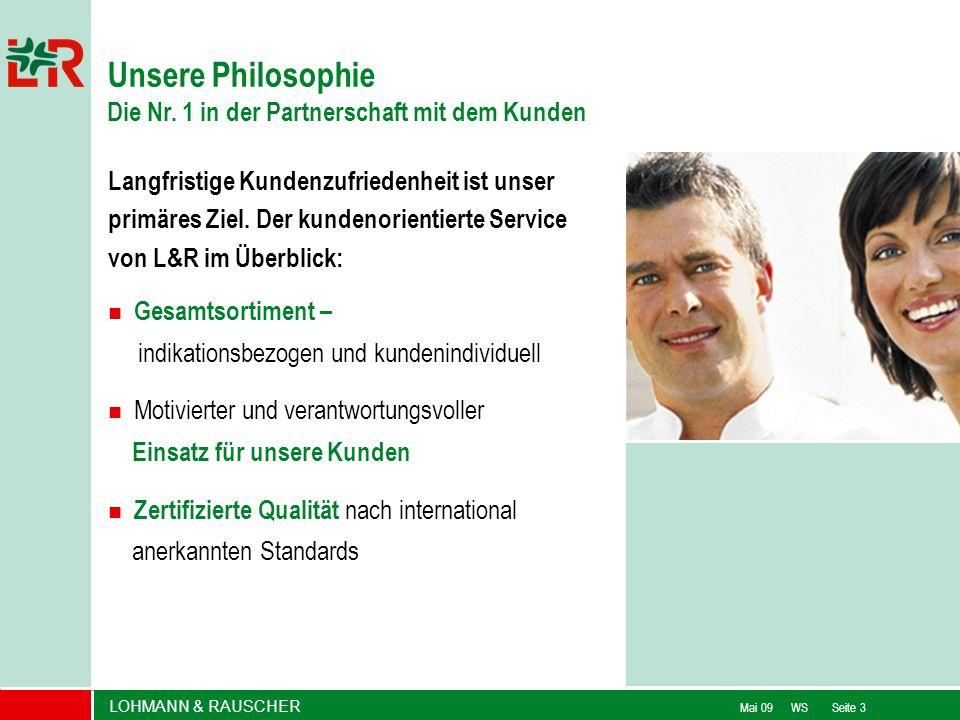 LOHMANN & RAUSCHER Mai 09 WS Seite 3 Unsere Philosophie Die Nr. 1 in der Partnerschaft mit dem Kunden Langfristige Kundenzufriedenheit ist unser primä