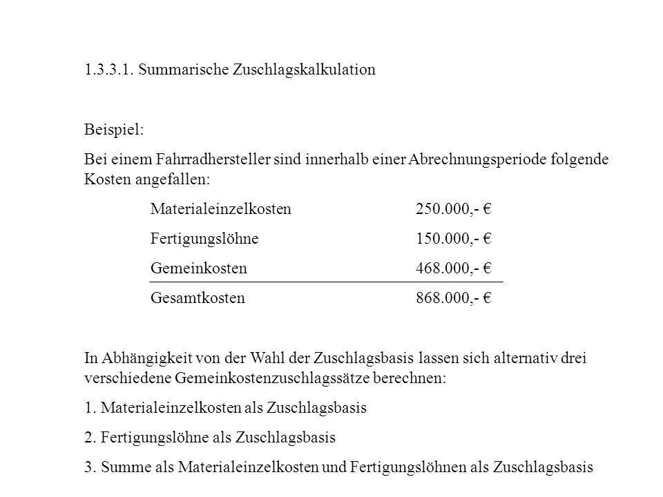 1.3.3.1. Summarische Zuschlagskalkulation Beispiel: Bei einem Fahrradhersteller sind innerhalb einer Abrechnungsperiode folgende Kosten angefallen: Ma