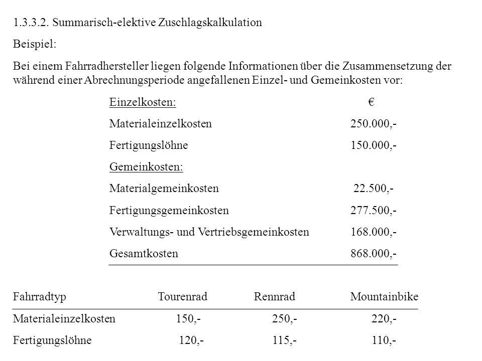 1.3.3.2. Summarisch-elektive Zuschlagskalkulation Beispiel: Bei einem Fahrradhersteller liegen folgende Informationen über die Zusammensetzung der wäh