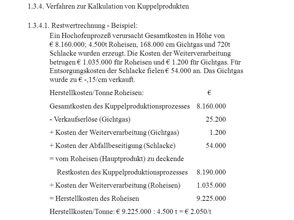1.3.4. Verfahren zur Kalkulation von Kuppelprodukten 1.3.4.1. Restwertrechnung - Beispiel: Ein Hochofenprozeß verursacht Gesamtkosten in Höhe von 8.16