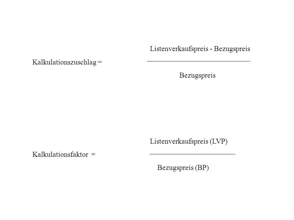 Listenverkaufspreis - Bezugspreis Kalkulationszuschlag = Bezugspreis Listenverkaufspreis (LVP) Kalkulationsfaktor = Bezugspreis (BP)