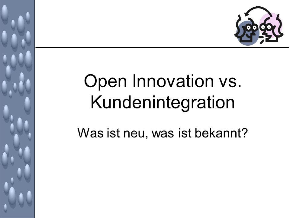 Open Innovation vs. Kundenintegration Was ist neu, was ist bekannt?