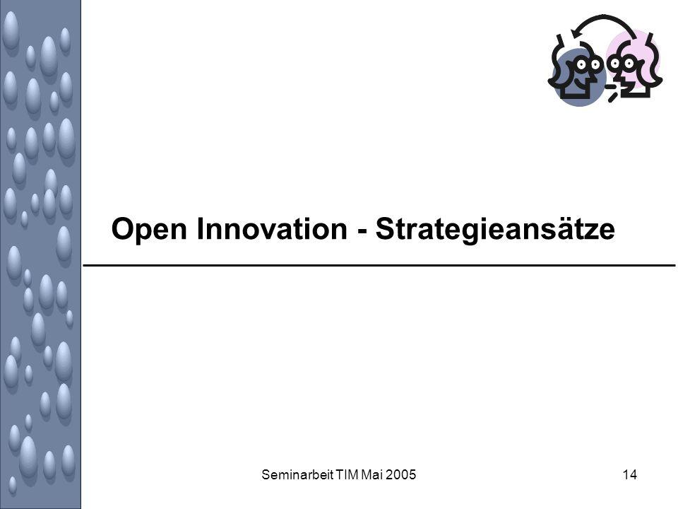Seminarbeit TIM Mai 200514 Open Innovation - Strategieansätze