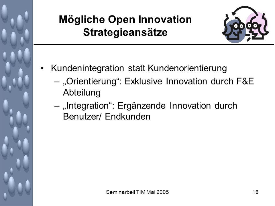 Seminarbeit TIM Mai 200518 Mögliche Open Innovation Strategieansätze Kundenintegration statt Kundenorientierung –Orientierung: Exklusive Innovation du