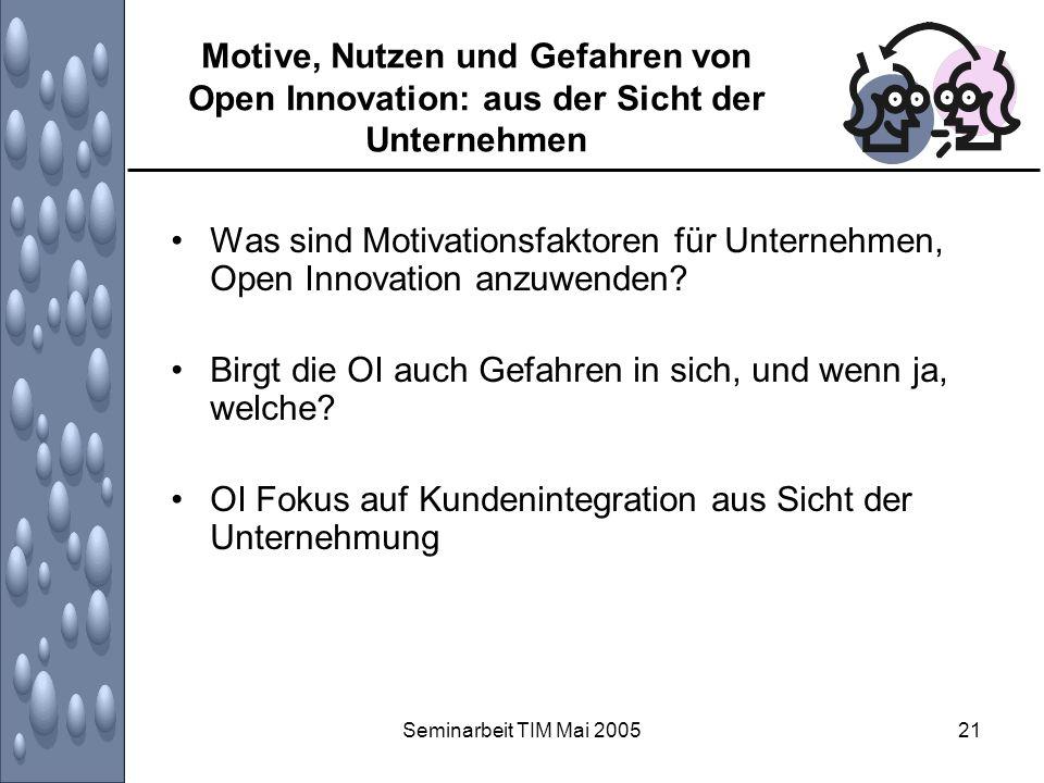 Seminarbeit TIM Mai 200521 Motive, Nutzen und Gefahren von Open Innovation: aus der Sicht der Unternehmen Was sind Motivationsfaktoren für Unternehmen
