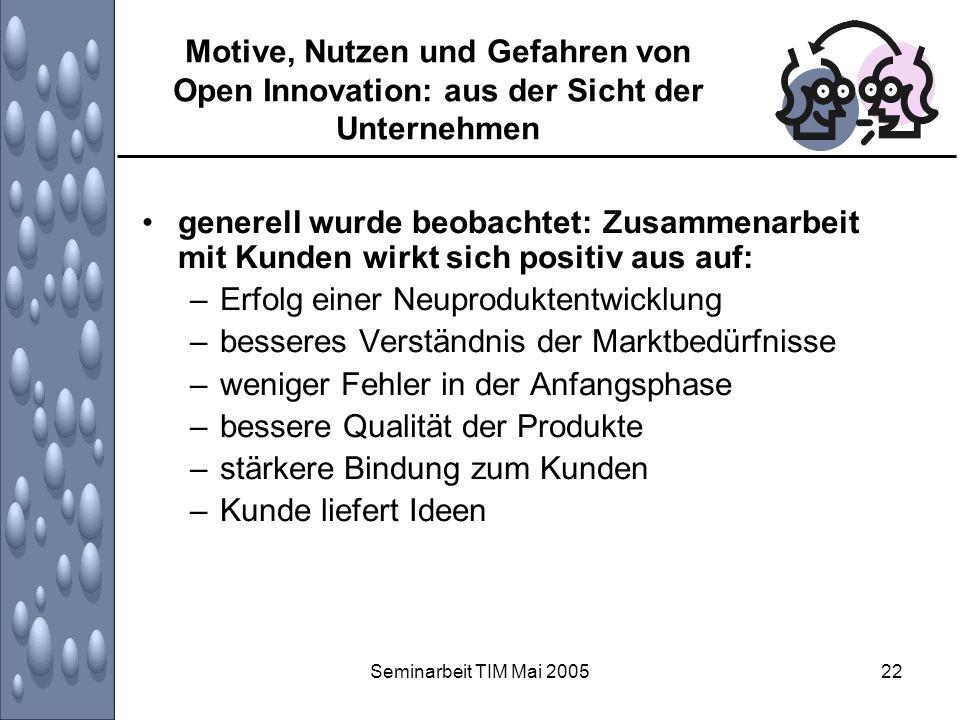 Seminarbeit TIM Mai 200522 Motive, Nutzen und Gefahren von Open Innovation: aus der Sicht der Unternehmen generell wurde beobachtet: Zusammenarbeit mi