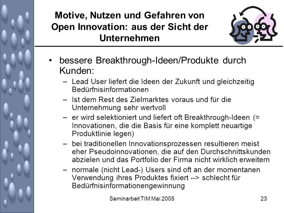 Seminarbeit TIM Mai 200523 Motive, Nutzen und Gefahren von Open Innovation: aus der Sicht der Unternehmen bessere Breakthrough-Ideen/Produkte durch Ku