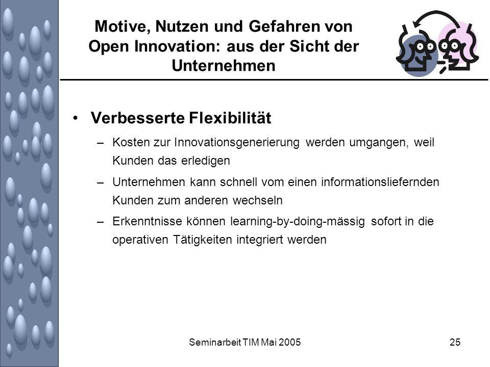 Seminarbeit TIM Mai 200525 Motive, Nutzen und Gefahren von Open Innovation: aus der Sicht der Unternehmen Verbesserte Flexibilität –Kosten zur Innovat