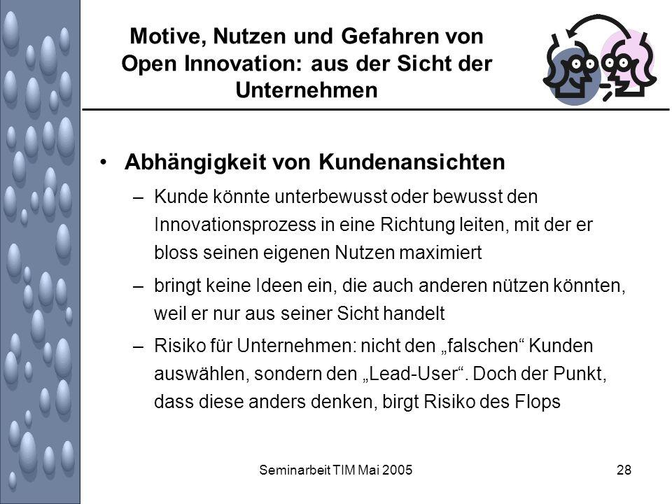 Seminarbeit TIM Mai 200528 Motive, Nutzen und Gefahren von Open Innovation: aus der Sicht der Unternehmen Abhängigkeit von Kundenansichten –Kunde könn