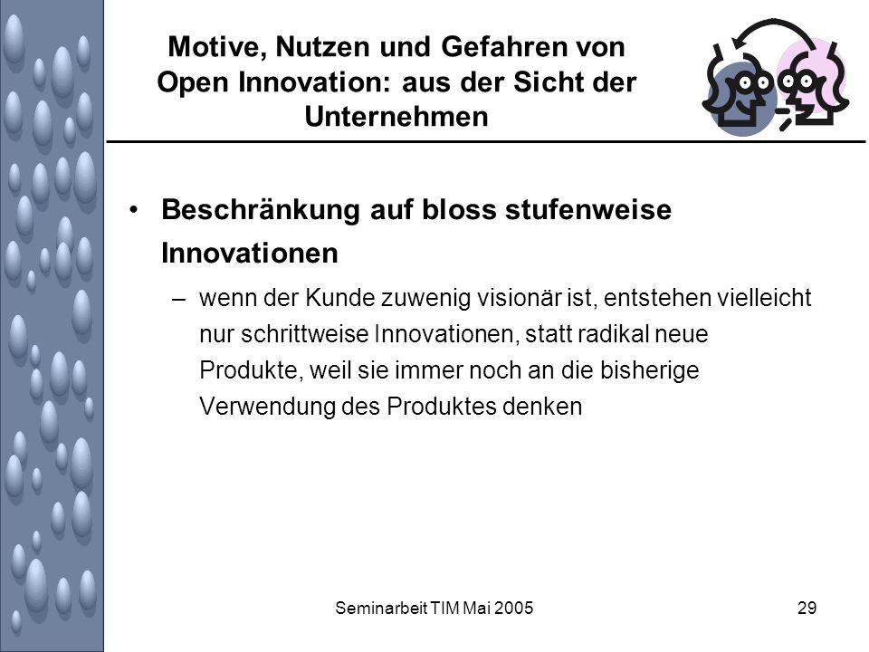 Seminarbeit TIM Mai 200529 Motive, Nutzen und Gefahren von Open Innovation: aus der Sicht der Unternehmen Beschränkung auf bloss stufenweise Innovatio