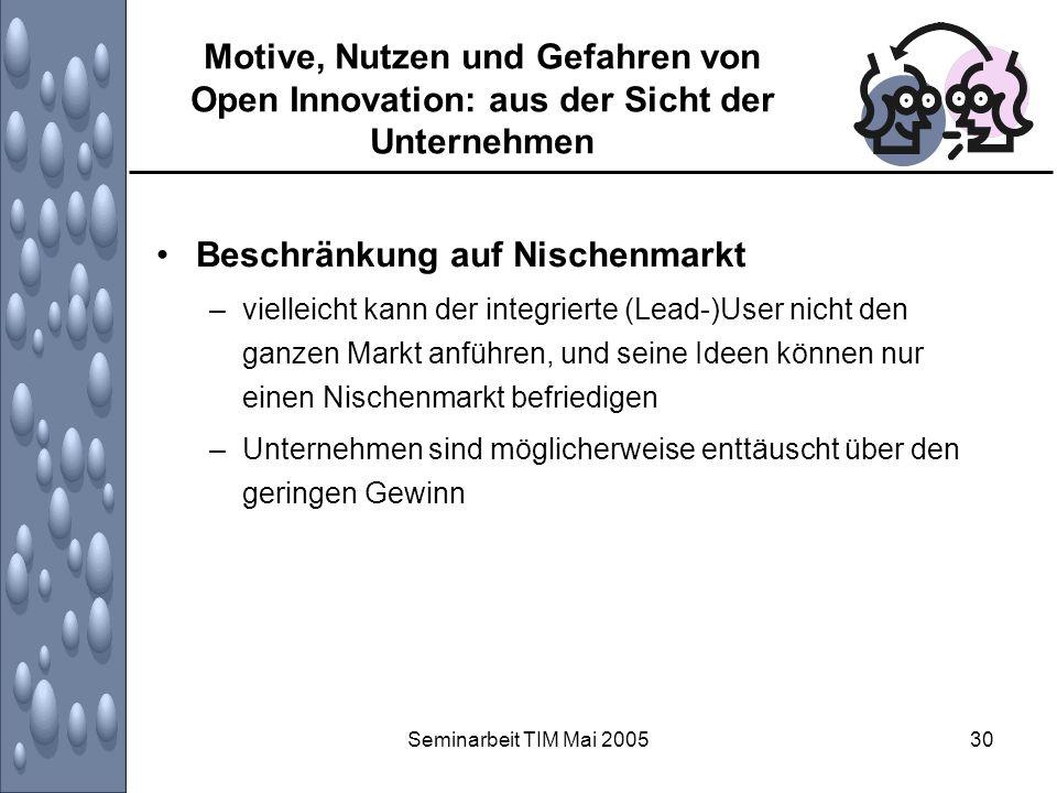 Seminarbeit TIM Mai 200530 Motive, Nutzen und Gefahren von Open Innovation: aus der Sicht der Unternehmen Beschränkung auf Nischenmarkt –vielleicht ka