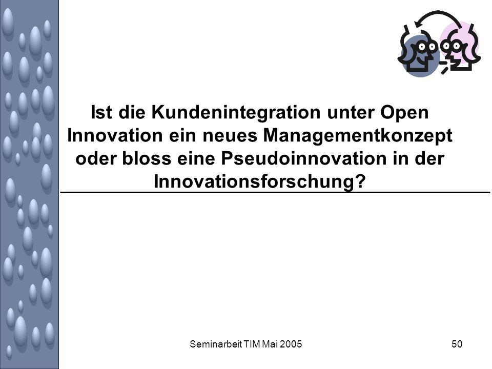 Seminarbeit TIM Mai 200550 Ist die Kundenintegration unter Open Innovation ein neues Managementkonzept oder bloss eine Pseudoinnovation in der Innovat