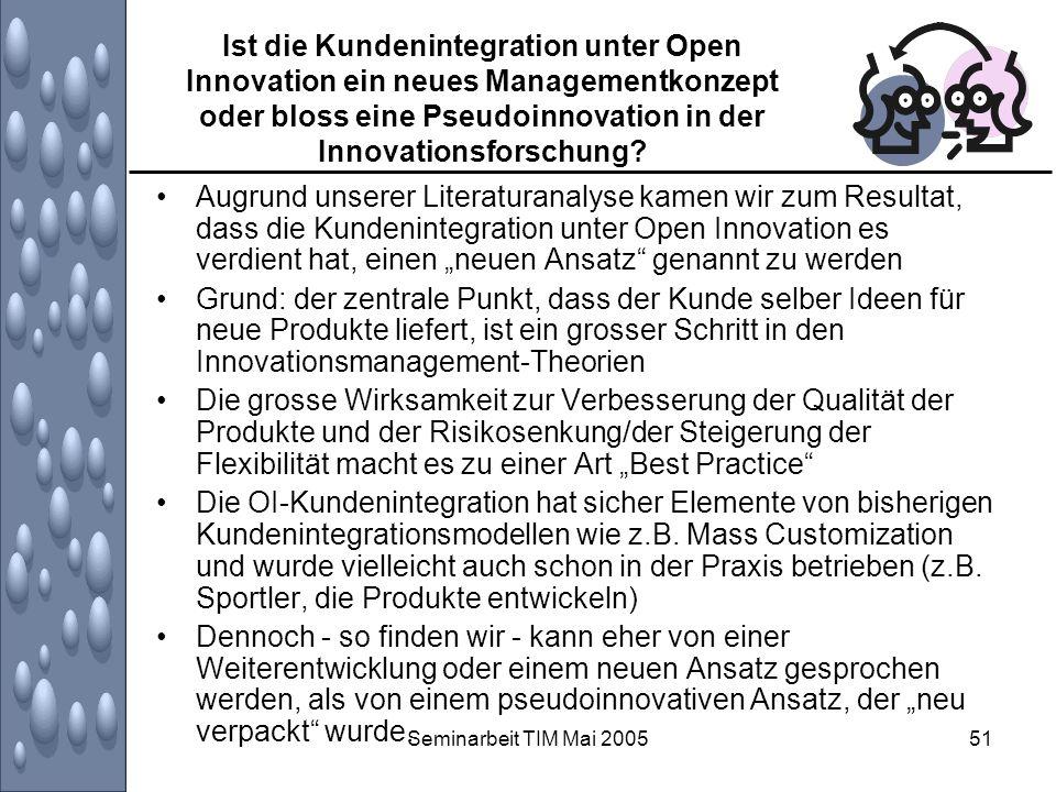 Seminarbeit TIM Mai 200551 Ist die Kundenintegration unter Open Innovation ein neues Managementkonzept oder bloss eine Pseudoinnovation in der Innovat