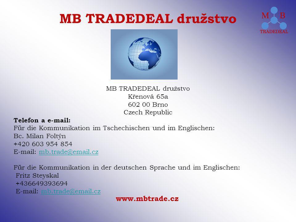 www.mbtrade.cz MB TRADEDEAL družstvo MB TRADEDEAL družstvo Křenová 65a 602 00 Brno Czech Republic Telefon a e-mail: Für die Kommunikation im Tschechischen und im Englischen: Bc.