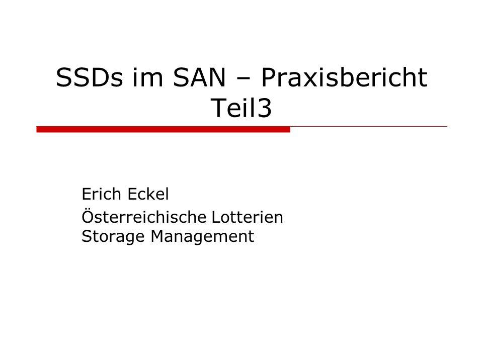 SSDs im SAN – Praxisbericht Teil3 Erich Eckel Österreichische Lotterien Storage Management