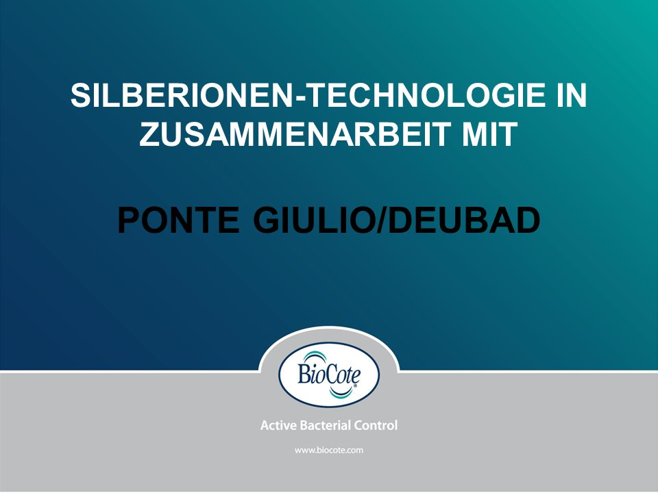 SILBERIONEN-TECHNOLOGIE IN ZUSAMMENARBEIT MIT PONTE GIULIO/DEUBAD