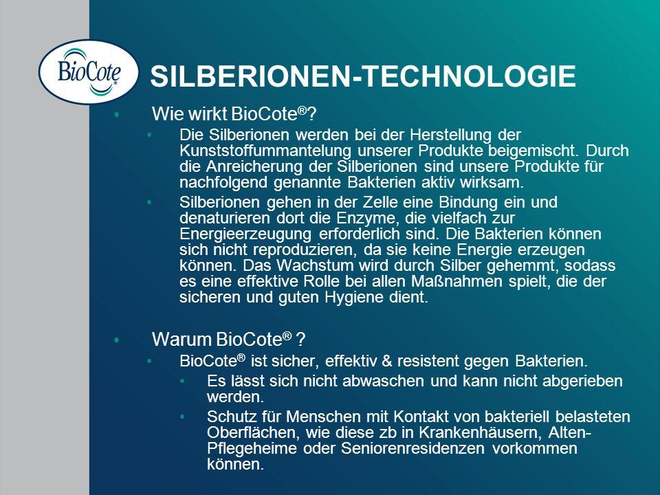 SILBERIONEN-TECHNOLOGIE Wie wirkt BioCote ® ? Die Silberionen werden bei der Herstellung der Kunststoffummantelung unserer Produkte beigemischt. Durch