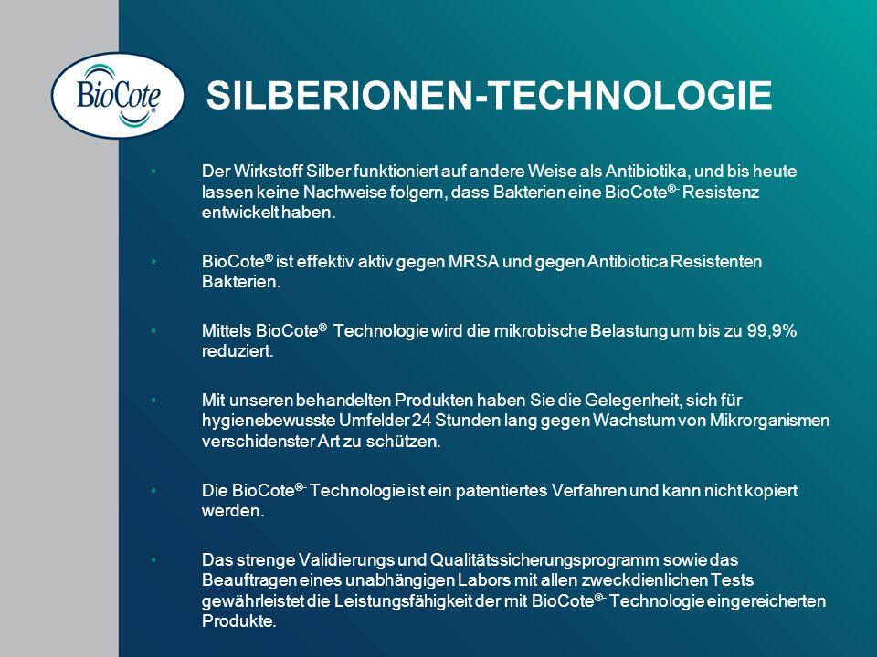 SILBERIONEN-TECHNOLOGIE Der Wirkstoff Silber funktioniert auf andere Weise als Antibiotika, und bis heute lassen keine Nachweise folgern, dass Bakterien eine BioCote ®- Resistenz entwickelt haben.