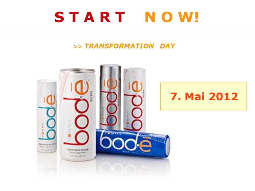 S T A R T N O W! 7. Mai 2012 >> TRANSFORMATION DAY