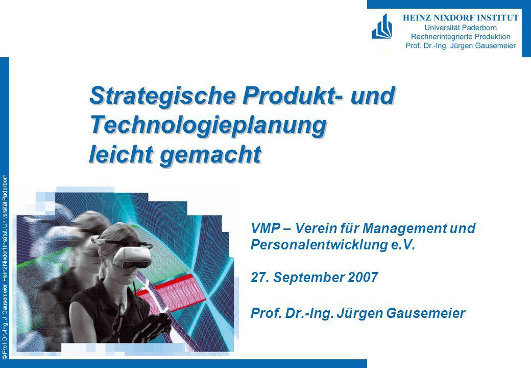 © Prof. Dr.-Ing. J. Gausemeier, Heinz Nixdorf Institut, Universität Paderborn Strategische Produkt- und Technologieplanung leicht gemacht VMP – Verein