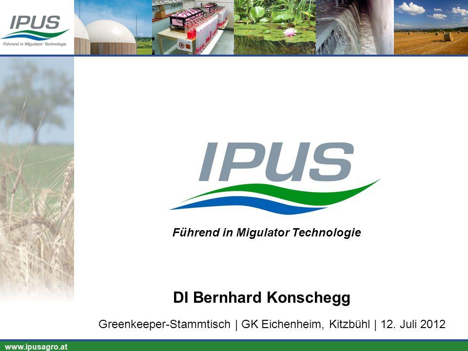 www.ipusagro.at Führend in Migulator Technologie Greenkeeper-Stammtisch | GK Eichenheim, Kitzbühl | 12. Juli 2012 DI Bernhard Konschegg