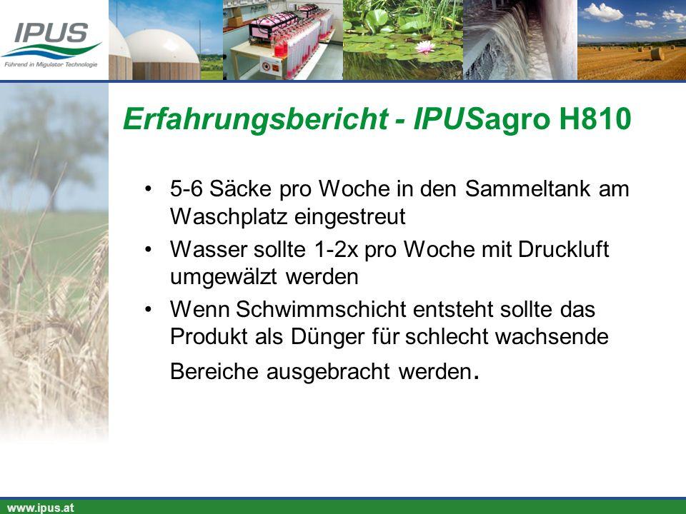 IPUS – für Ihren Erfolg und unsere Umwelt www.ipus.at 5-6 Säcke pro Woche in den Sammeltank am Waschplatz eingestreut Wasser sollte 1-2x pro Woche mit