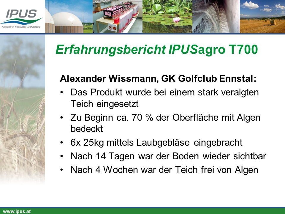 IPUS – für Ihren Erfolg und unsere Umwelt www.ipus.at Alexander Wissmann, GK Golfclub Ennstal: Das Produkt wurde bei einem stark veralgten Teich einge