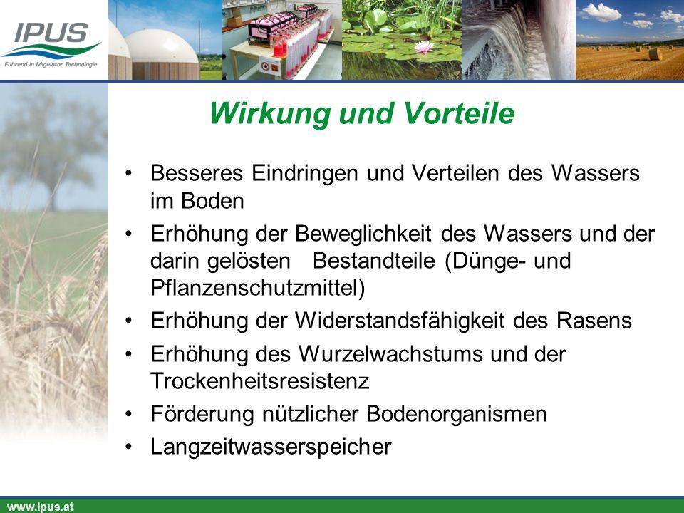 IPUS – für Ihren Erfolg und unsere Umwelt www.ipus.at Wirkung und Vorteile Besseres Eindringen und Verteilen des Wassers im Boden Erhöhung der Bewegli