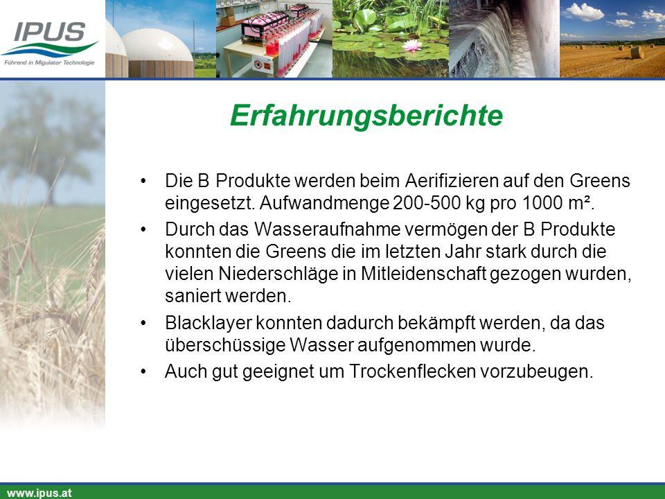 IPUS – für Ihren Erfolg und unsere Umwelt www.ipus.at Die B Produkte werden beim Aerifizieren auf den Greens eingesetzt. Aufwandmenge 200-500 kg pro 1
