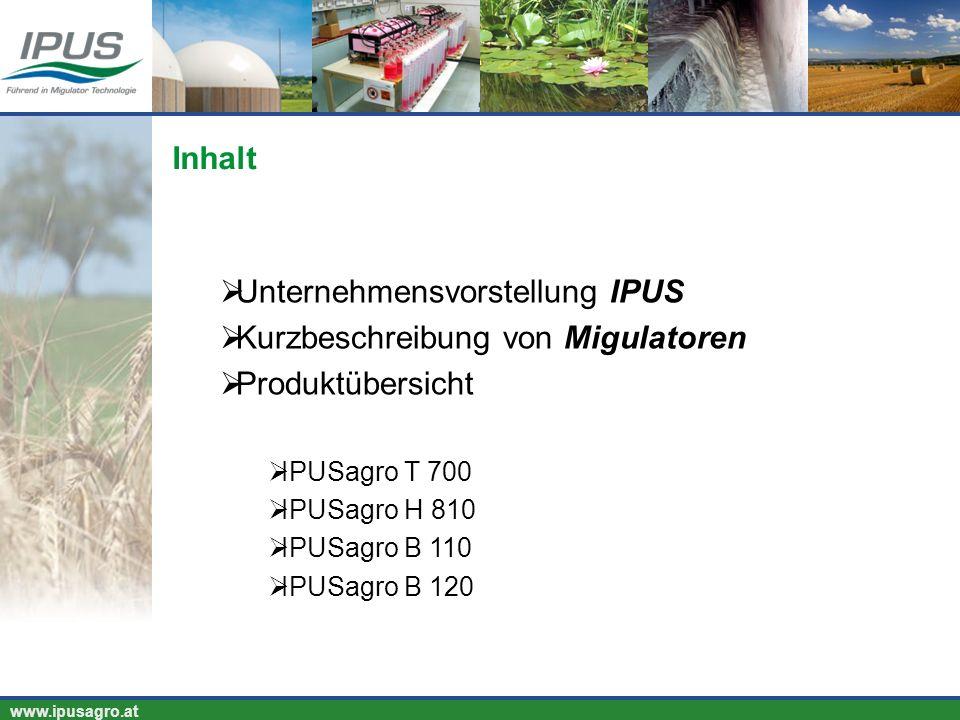 www.ipusagro.at Unternehmensvorstellung IPUS Kurzbeschreibung von Migulatoren Produktübersicht IPUSagro T 700 IPUSagro H 810 IPUSagro B 110 IPUSagro B